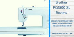 A Detailed Review of Brother PQ1500 SL, One of the Most Convenient Sewing Machines Available!