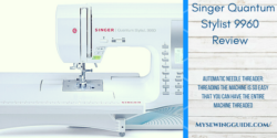 Everything to Know About the Singer Quantum Stylist 9960 Sewing Machine!