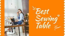 7 Best Sewing Table – Everything You Want To Know