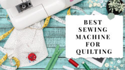 7 Best Sewing Machine For Quilting