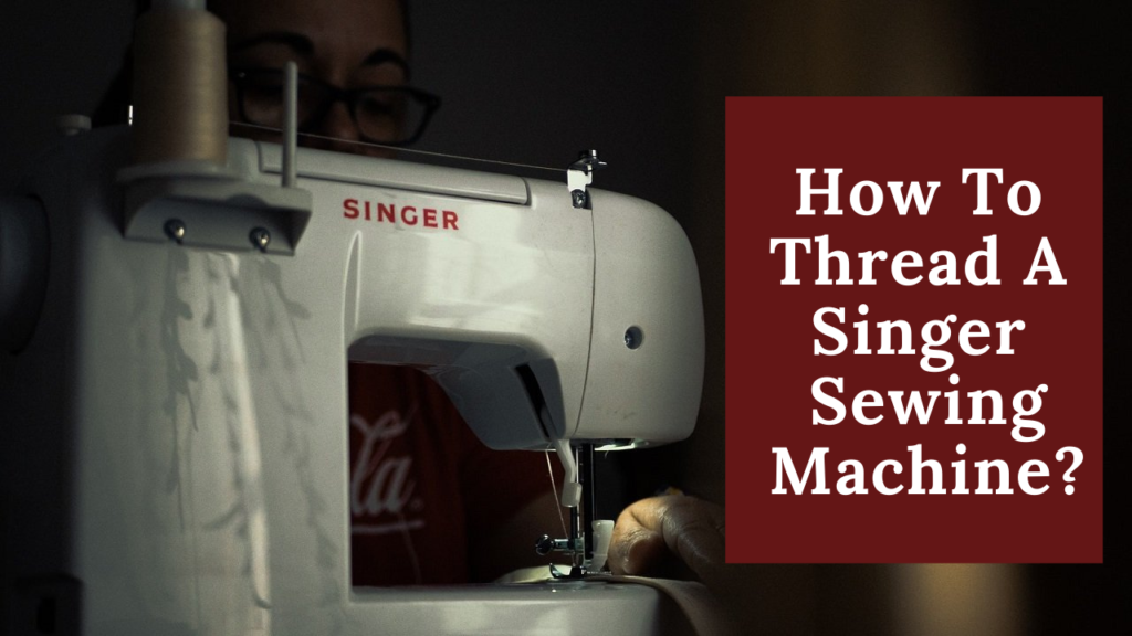 How To Thread A Singer Sewing Machine_