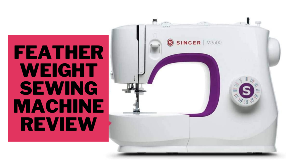 Featherweight Sewing Machine Review